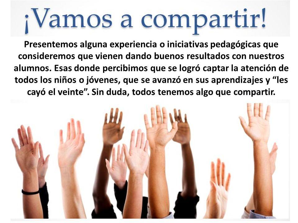 Presentemos alguna experiencia o iniciativas pedagógicas que consideremos que vienen dando buenos resultados con nuestros alumnos.
