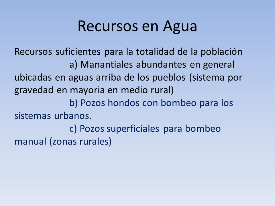Recursos en Agua Recursos suficientes para la totalidad de la población.