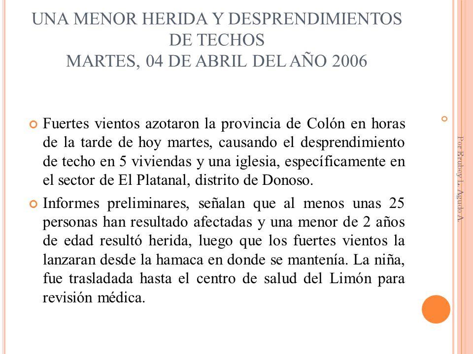 UNA MENOR HERIDA Y DESPRENDIMIENTOS DE TECHOS MARTES, 04 DE ABRIL DEL AÑO 2006