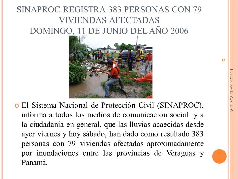 SINAPROC REGISTRA 383 PERSONAS CON 79 VIVIENDAS AFECTADAS DOMINGO, 11 DE JUNIO DEL AÑO 2006