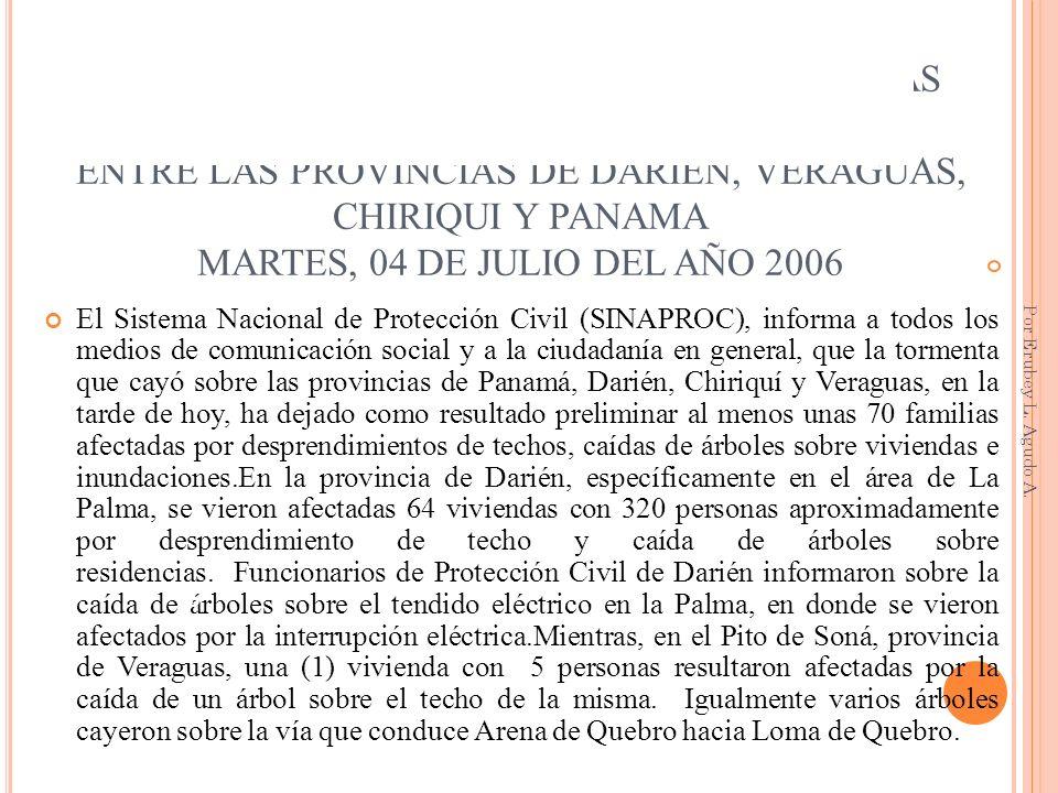 70 VIVIENDAS CON 350 PERSONAS AFECTADAS APROXIMADAMENTE ENTRE LAS PROVINCIAS DE DARIÉN, VERAGUAS, CHIRIQUI Y PANAMA MARTES, 04 DE JULIO DEL AÑO 2006