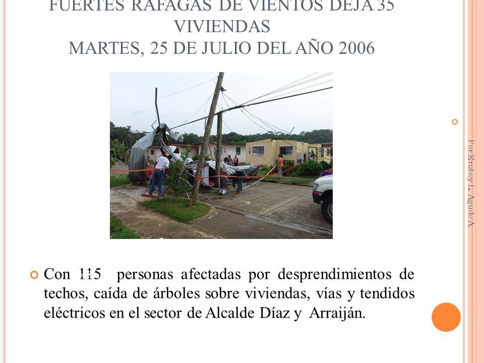 FUERTES RÁFAGAS DE VIENTOS DEJA 35 VIVIENDAS MARTES, 25 DE JULIO DEL AÑO 2006