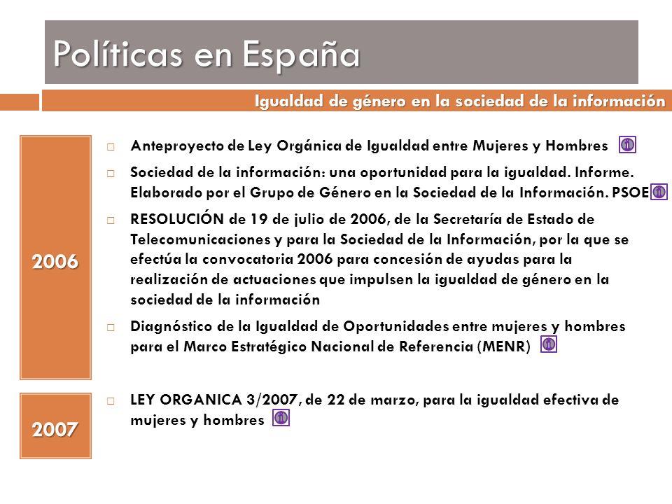 Políticas en España Igualdad de género en la sociedad de la información. Anteproyecto de Ley Orgánica de Igualdad entre Mujeres y Hombres.