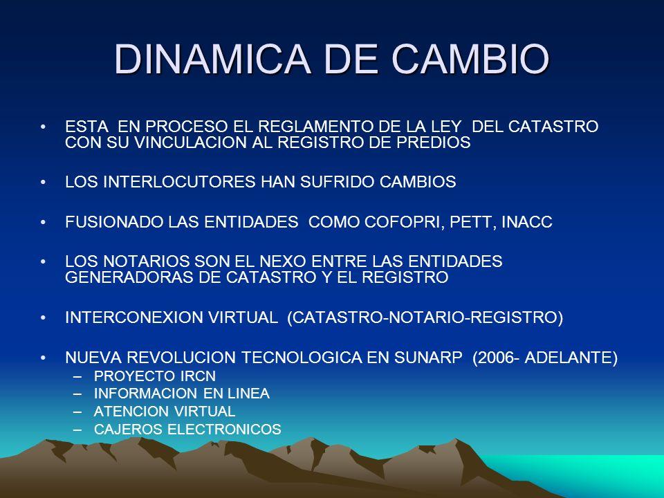 DINAMICA DE CAMBIO ESTA EN PROCESO EL REGLAMENTO DE LA LEY DEL CATASTRO CON SU VINCULACION AL REGISTRO DE PREDIOS.