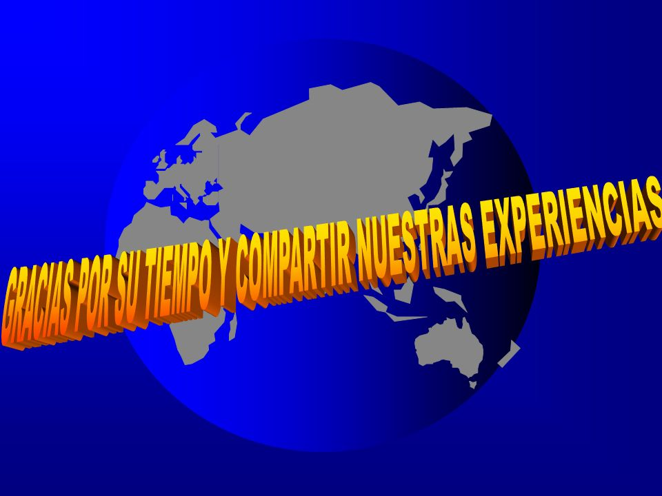 GRACIAS POR SU TIEMPO Y COMPARTIR NUESTRAS EXPERIENCIAS