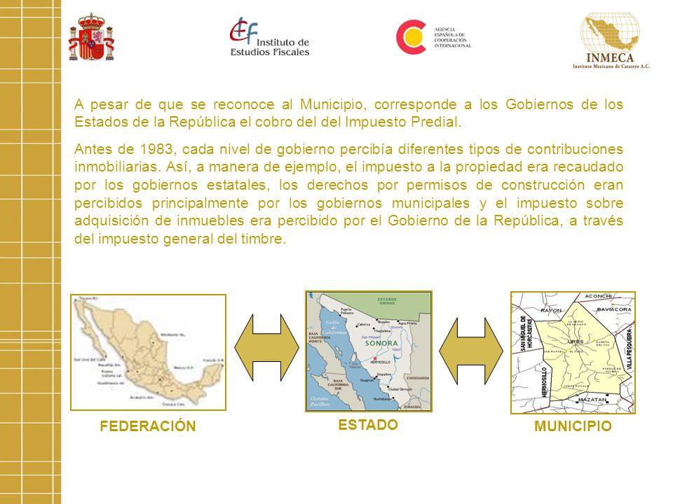 A pesar de que se reconoce al Municipio, corresponde a los Gobiernos de los Estados de la República el cobro del del Impuesto Predial.