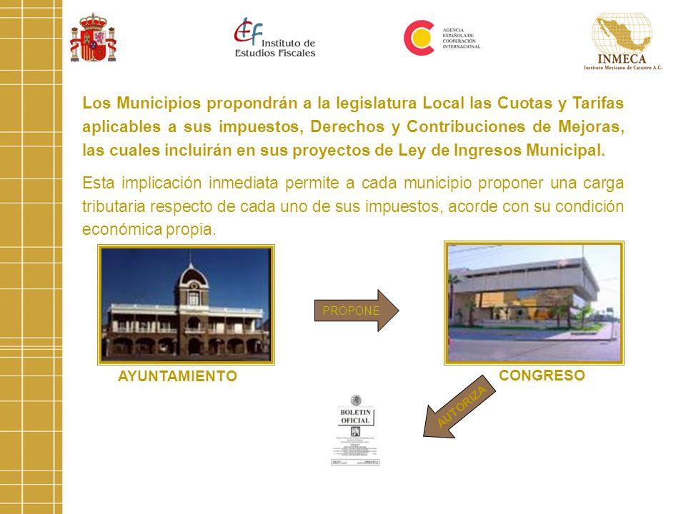 Los Municipios propondrán a la legislatura Local las Cuotas y Tarifas aplicables a sus impuestos, Derechos y Contribuciones de Mejoras, las cuales incluirán en sus proyectos de Ley de Ingresos Municipal.
