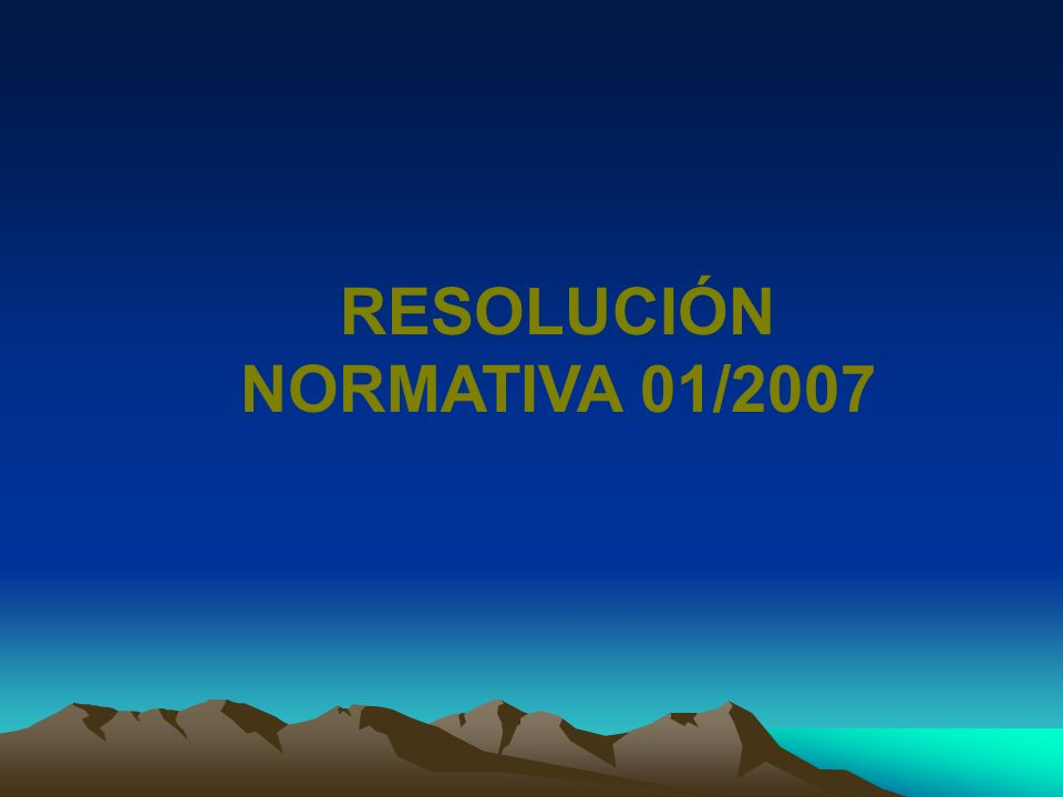 RESOLUCIÓN NORMATIVA 01/2007