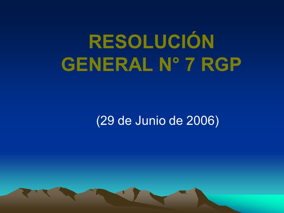 RESOLUCIÓN GENERAL N° 7 RGP