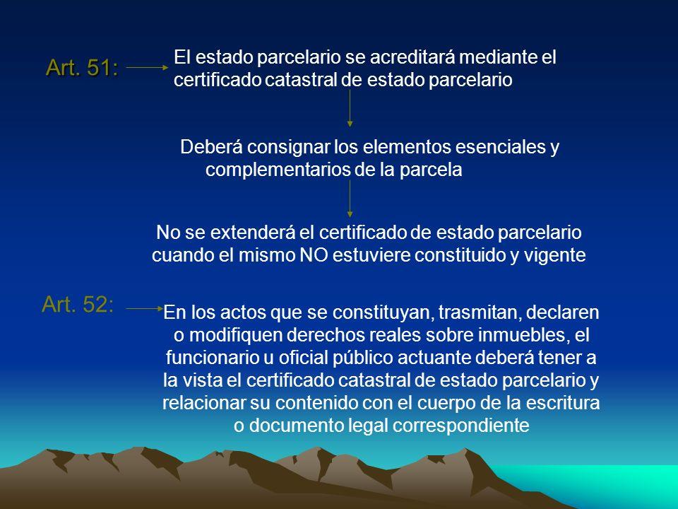 Art. 51:El estado parcelario se acreditará mediante el certificado catastral de estado parcelario.