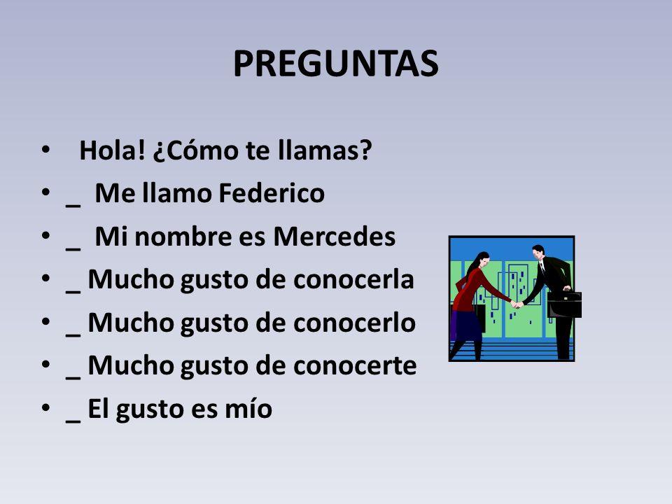 PREGUNTAS Hola! ¿Cómo te llamas _ Me llamo Federico