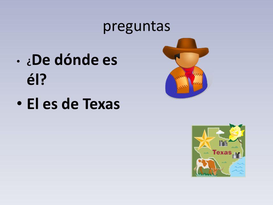 preguntas ¿De dónde es él El es de Texas