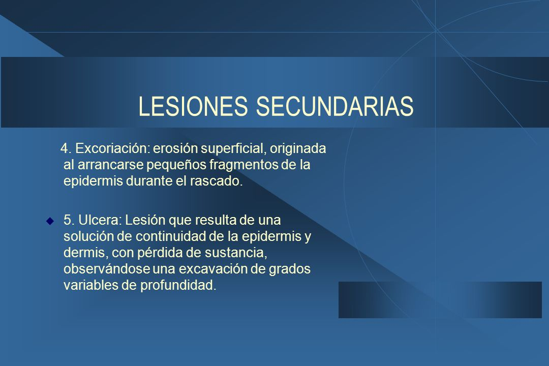 LESIONES SECUNDARIAS 4. Excoriación: erosión superficial, originada al arrancarse pequeños fragmentos de la epidermis durante el rascado.
