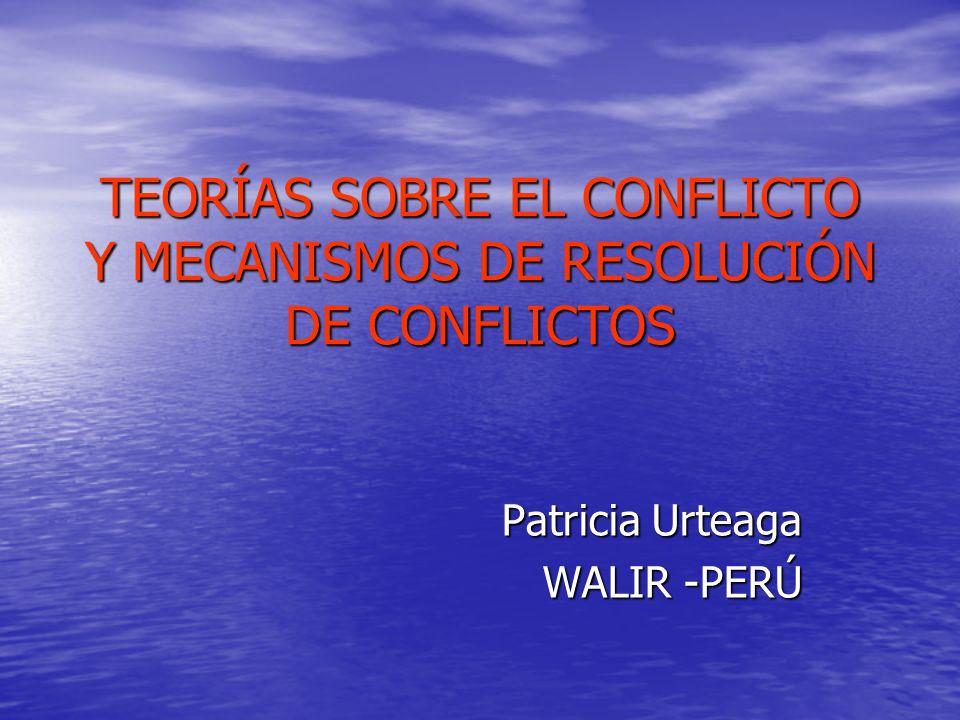 TEORÍAS SOBRE EL CONFLICTO Y MECANISMOS DE RESOLUCIÓN DE CONFLICTOS