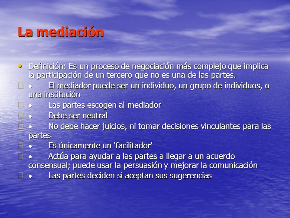 La mediación Definición: Es un proceso de negociación más complejo que implica la participación de un tercero que no es una de las partes.