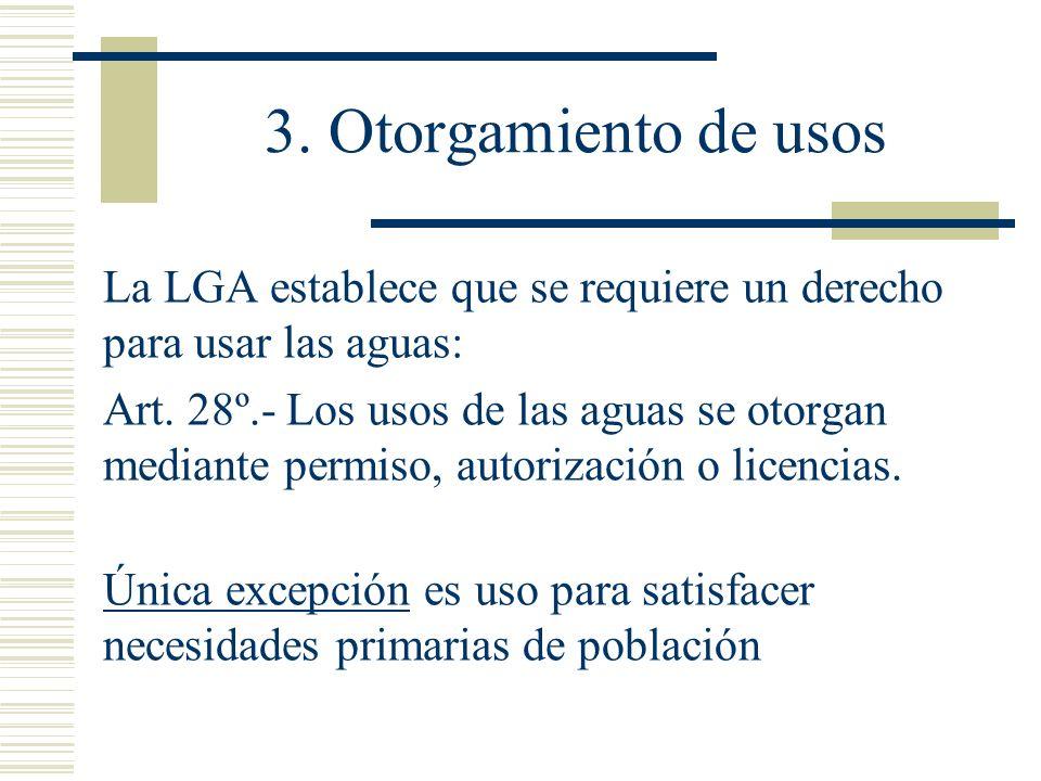 3. Otorgamiento de usos La LGA establece que se requiere un derecho para usar las aguas: