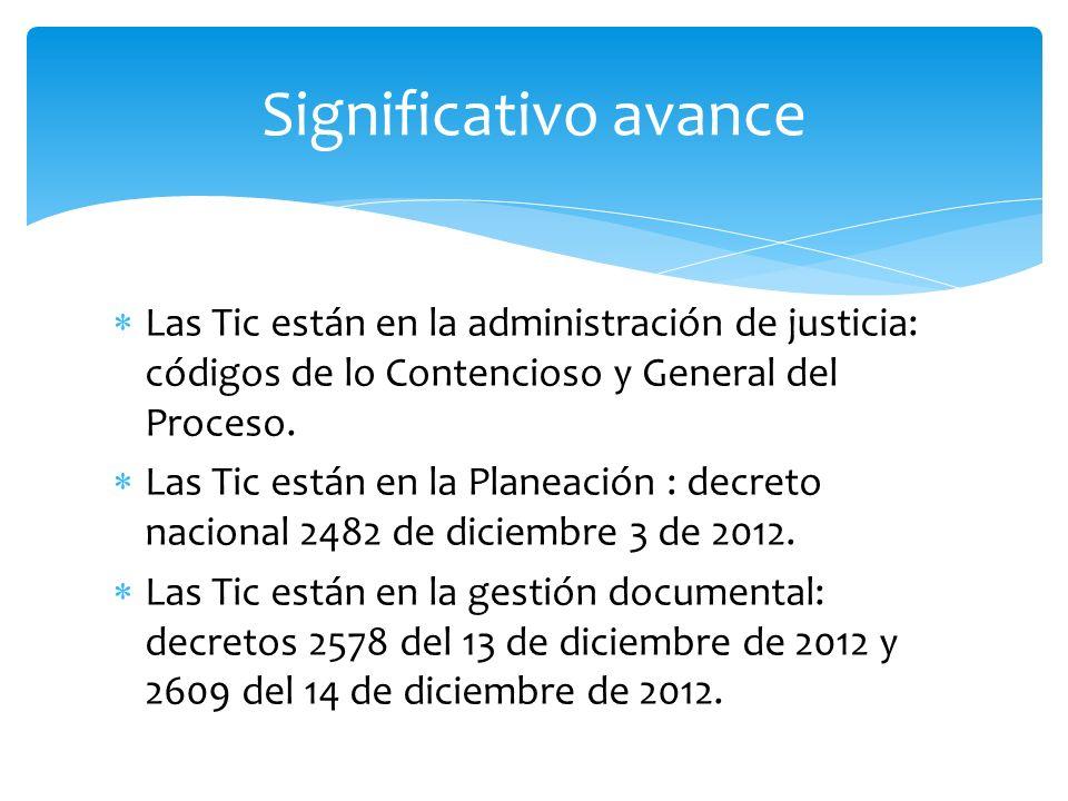 Significativo avanceLas Tic están en la administración de justicia: códigos de lo Contencioso y General del Proceso.