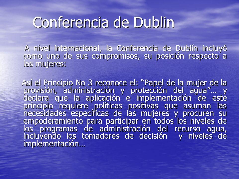 Conferencia de Dublin A nivel internacional, la Conferencia de Dublín incluyó como uno de sus compromisos, su posición respecto a las mujeres: