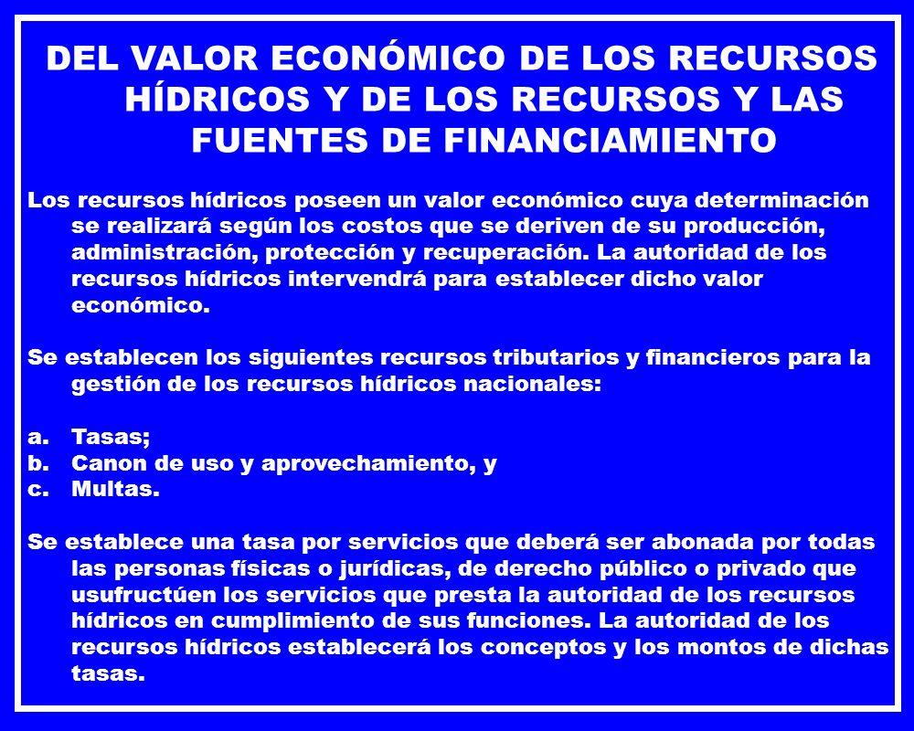 DEL VALOR ECONÓMICO DE LOS RECURSOS HÍDRICOS Y DE LOS RECURSOS Y LAS FUENTES DE FINANCIAMIENTO