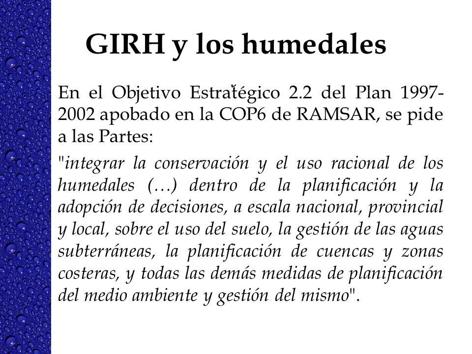 GIRH y los humedalesEn el Objetivo Estrat้égico 2.2 del Plan 1997-2002 apobado en la COP6 de RAMSAR, se pide a las Partes: