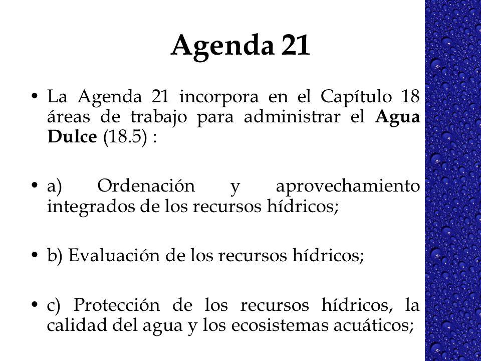 Agenda 21La Agenda 21 incorpora en el Capítulo 18 áreas de trabajo para administrar el Agua Dulce (18.5) :