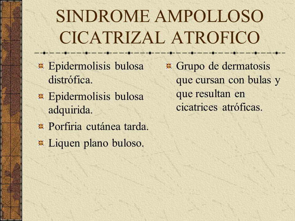 SINDROME AMPOLLOSO CICATRIZAL ATROFICO