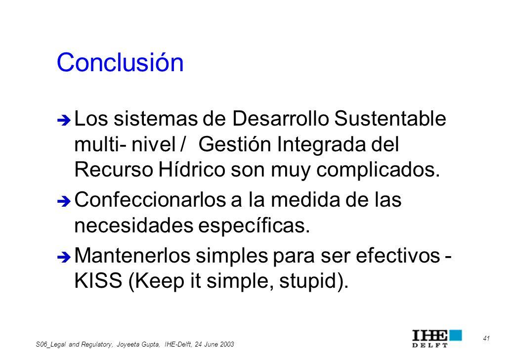 Conclusión Los sistemas de Desarrollo Sustentable multi- nivel / Gestión Integrada del Recurso Hídrico son muy complicados.