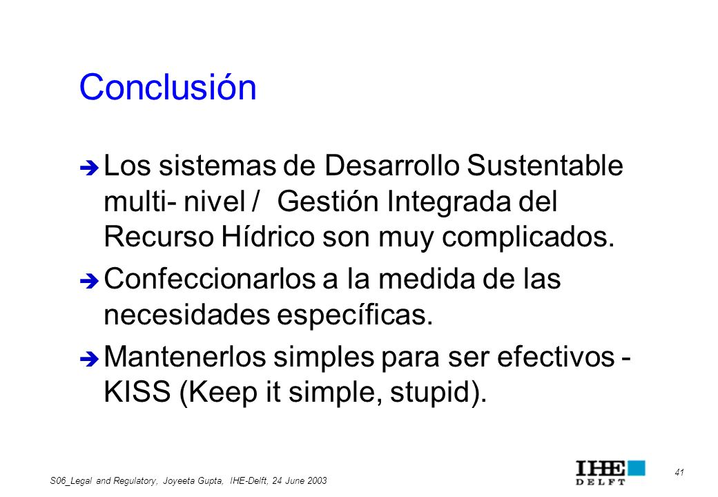 ConclusiónLos sistemas de Desarrollo Sustentable multi- nivel / Gestión Integrada del Recurso Hídrico son muy complicados.