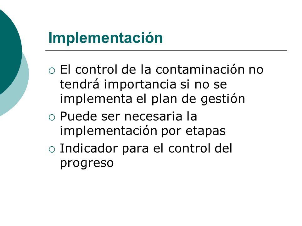 Implementación El control de la contaminación no tendrá importancia si no se implementa el plan de gestión.