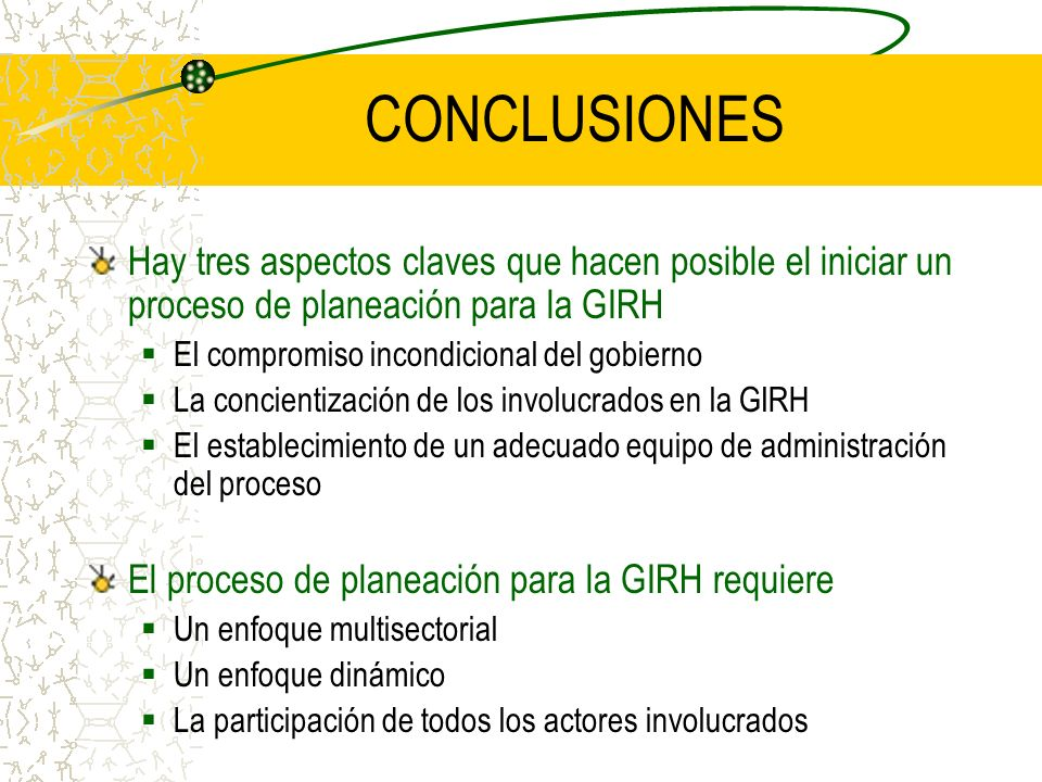CONCLUSIONES Hay tres aspectos claves que hacen posible el iniciar un proceso de planeación para la GIRH.