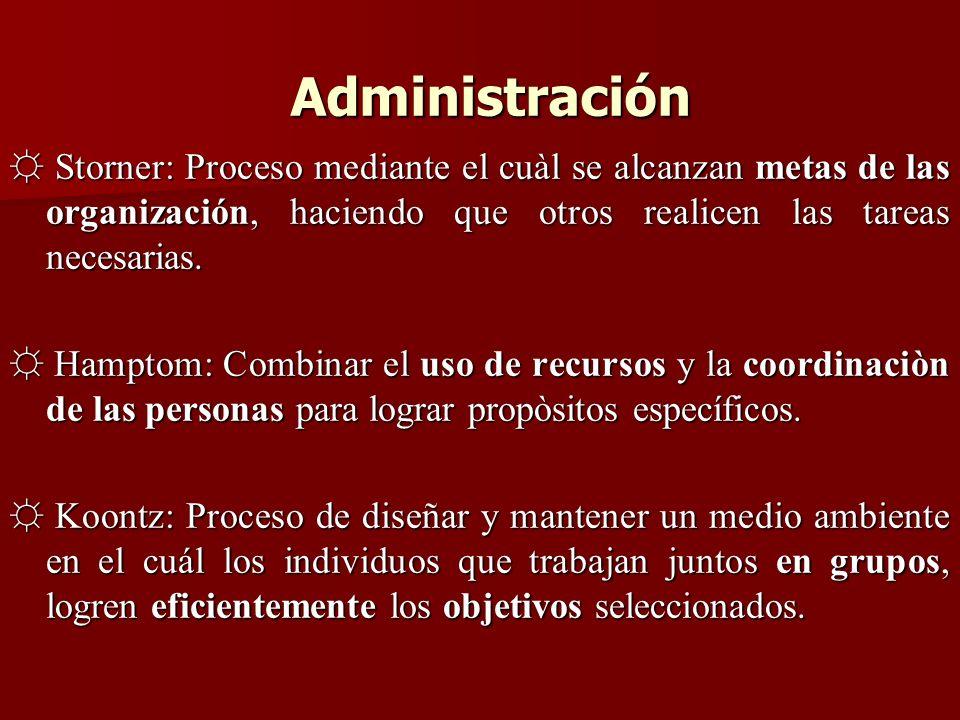 Administración ☼ Storner: Proceso mediante el cuàl se alcanzan metas de las organización, haciendo que otros realicen las tareas necesarias.