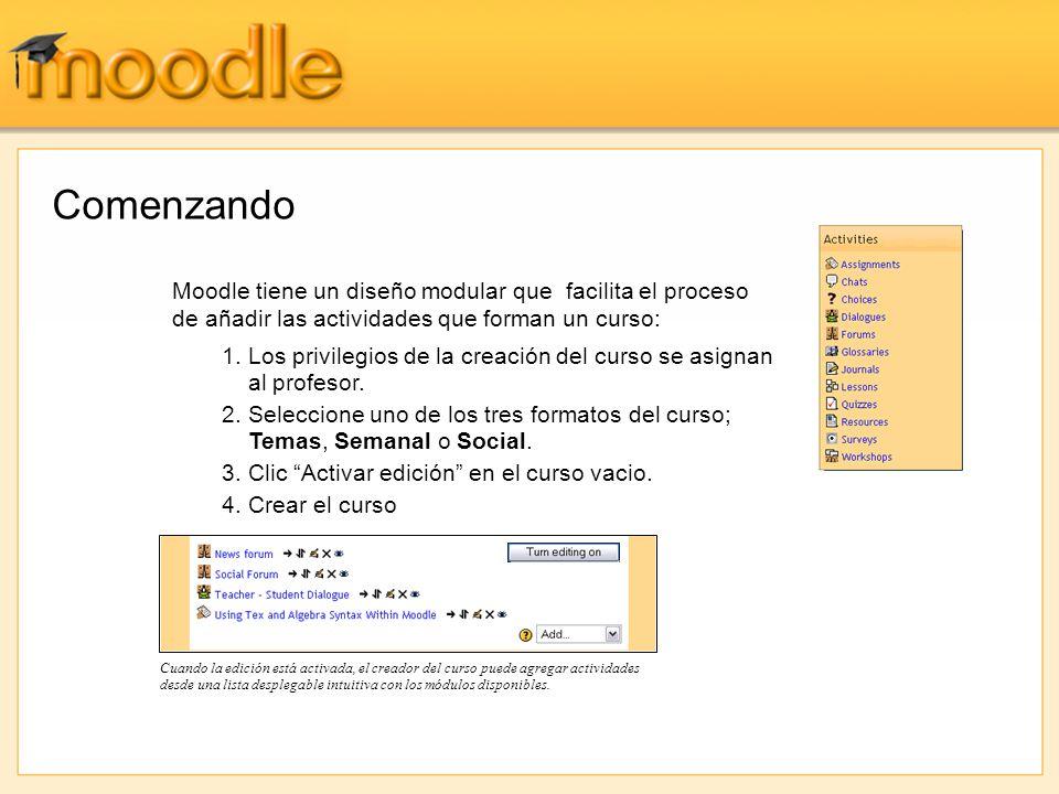 Comenzando Moodle tiene un diseño modular que facilita el proceso de añadir las actividades que forman un curso: