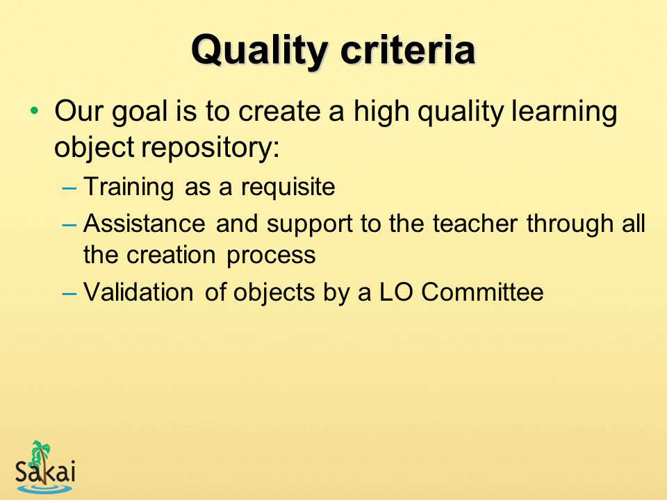 Quality criteria Our goal is to create a high quality learning object repository: Training as a requisite.