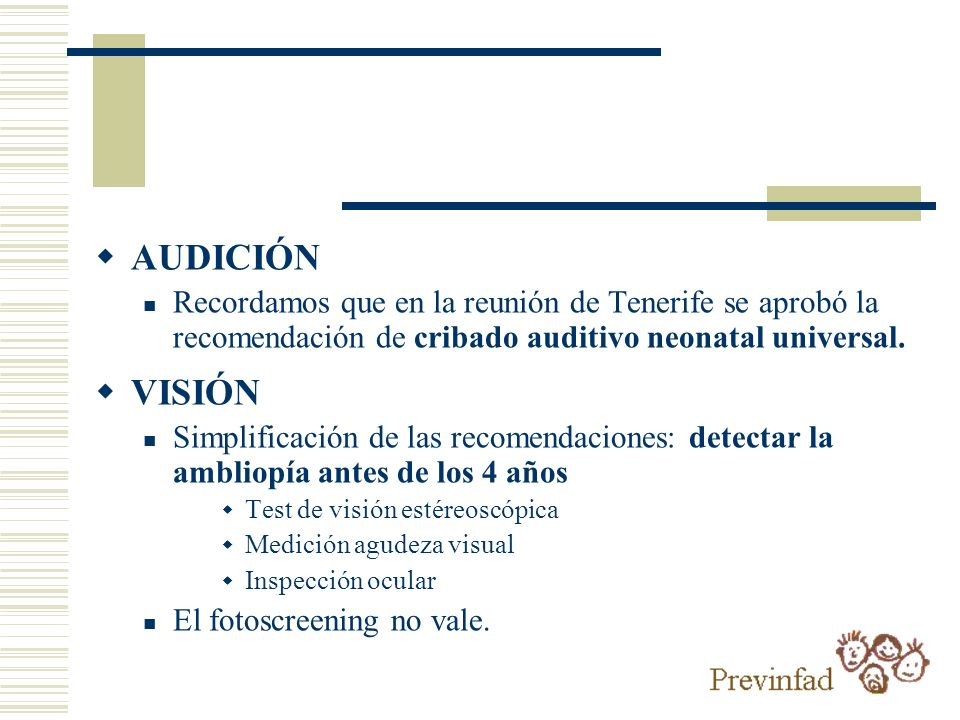 AUDICIÓN Recordamos que en la reunión de Tenerife se aprobó la recomendación de cribado auditivo neonatal universal.