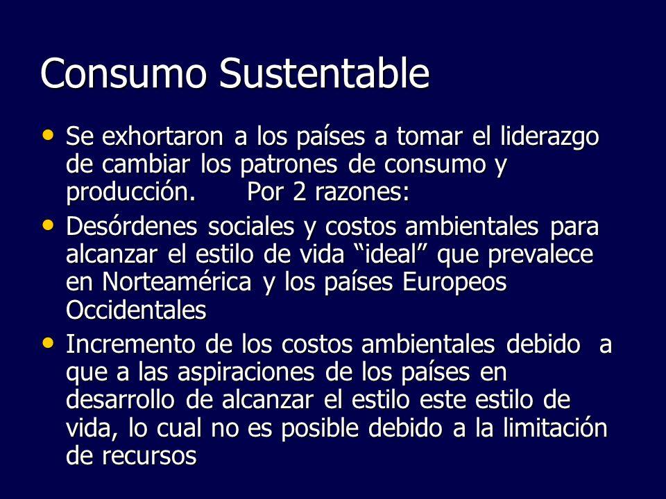 Consumo Sustentable Se exhortaron a los países a tomar el liderazgo de cambiar los patrones de consumo y producción. Por 2 razones: