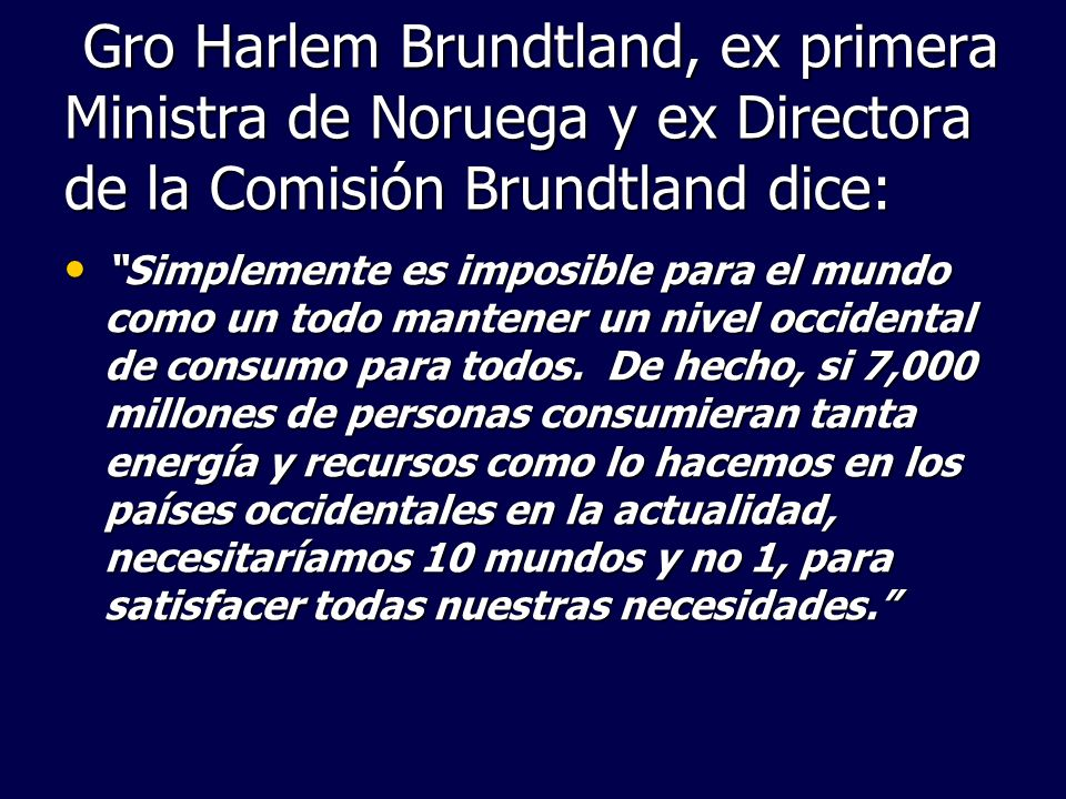 Gro Harlem Brundtland, ex primera Ministra de Noruega y ex Directora de la Comisión Brundtland dice: