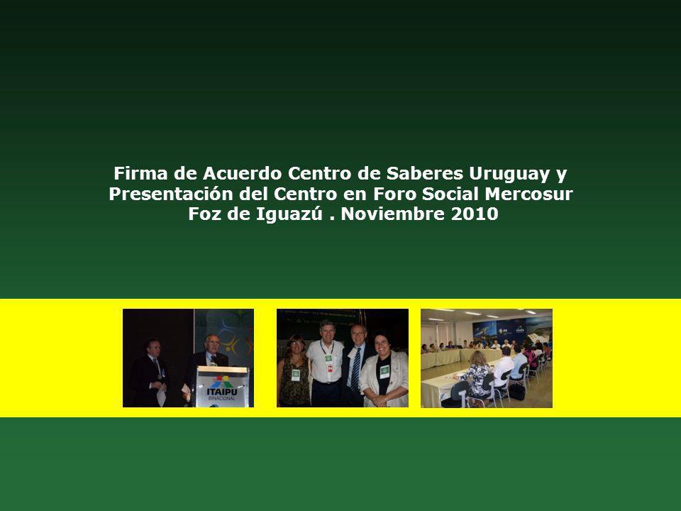 Firma de Acuerdo Centro de Saberes Uruguay y Presentación del Centro en Foro Social Mercosur Foz de Iguazú .