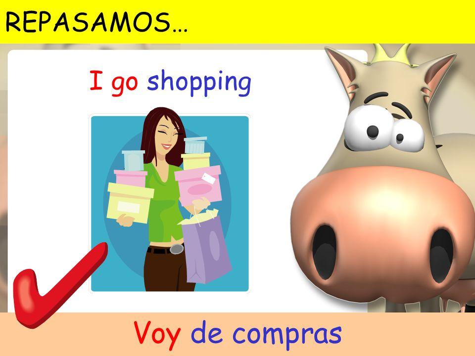 REPASAMOS… I go shopping Voy de compras
