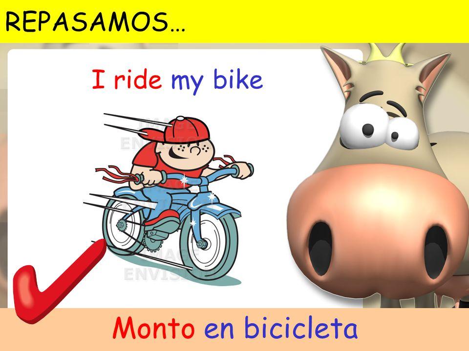 REPASAMOS… I ride my bike Monto en bicicleta