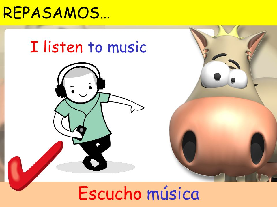 REPASAMOS… I listen to music Escucho música
