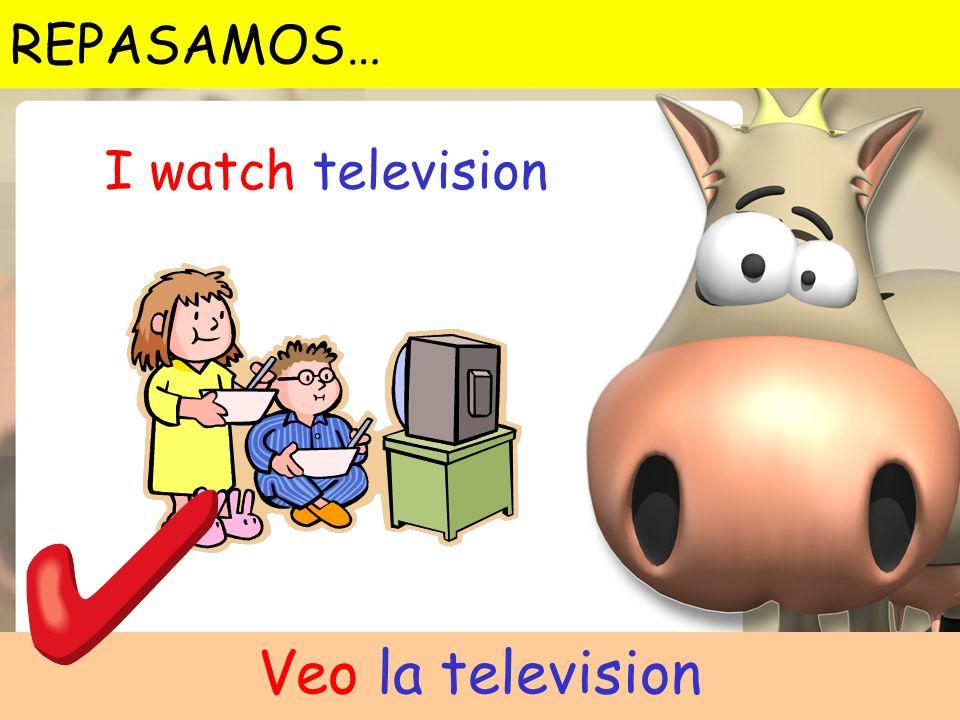 REPASAMOS… I watch television Veo la television