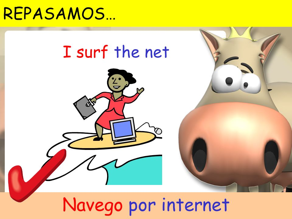 REPASAMOS… I surf the net Navego por internet