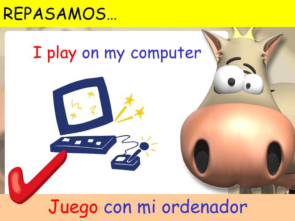 REPASAMOS… I play on my computer Juego con mi ordenador