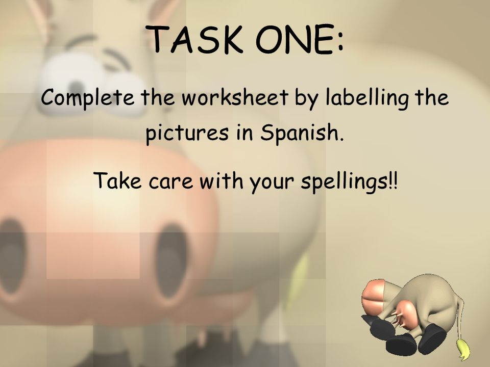 TASK ONE: Complete the worksheet by labelling the pictures in Spanish.