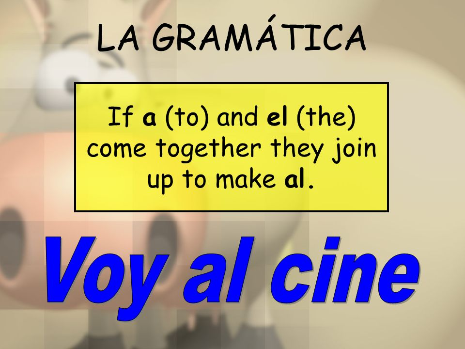 If a (to) and el (the) come together they join up to make al.