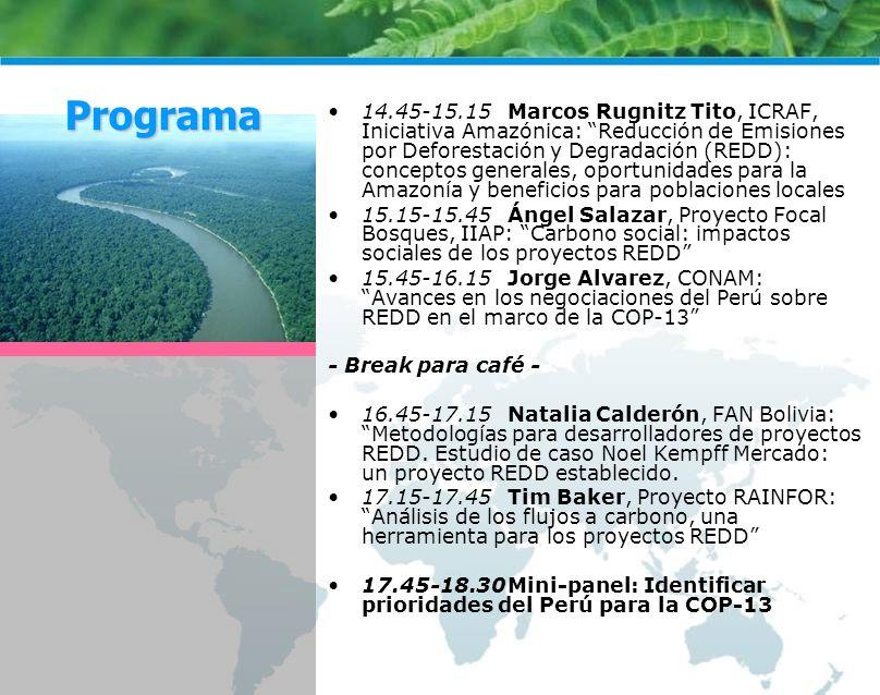 14.45-15.15 Marcos Rugnitz Tito, ICRAF, Iniciativa Amazónica: Reducción de Emisiones por Deforestación y Degradación (REDD): conceptos generales, oportunidades para la Amazonía y beneficios para poblaciones locales