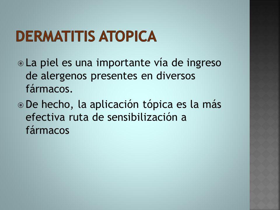 Dermatitis atopica La piel es una importante vía de ingreso de alergenos presentes en diversos fármacos.