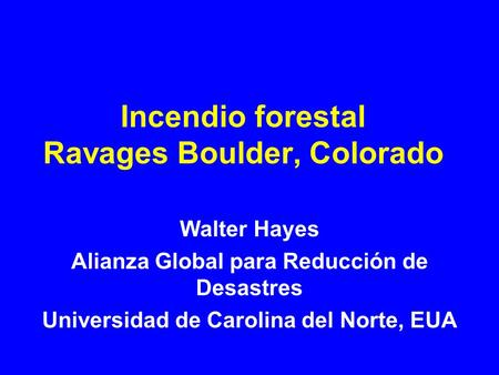 Incendio forestal Ravages Boulder, Colorado Walter Hayes Alianza Global para Reducción de Desastres Universidad de Carolina del Norte, EUA.