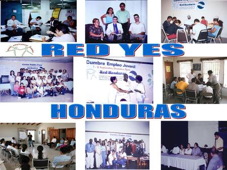 RED NACIONAL YES EN HONDURAS Con presencia en el sector norte, occidental y central del país, en 6 departamentos, interviniendo los departamentos más.