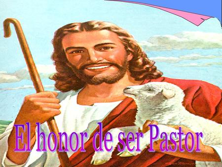 El honor de ser Pastor.